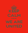 KEEP CALM cause WE ARE UNITED - Personalised Poster A4 size