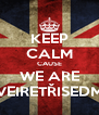KEEP CALM CAUSE WE ARE VEIRETŘISEDM - Personalised Poster A4 size