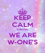 KEEP CALM CAUSE WE ARE W-ONE'S - Personalised Poster A4 size