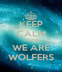 KEEP CALM CAUSE WE ARE WOLFERS - Personalised Poster A4 size