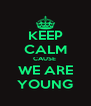 KEEP CALM CAUSE  WE ARE YOUNG - Personalised Poster A4 size