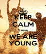 KEEP CALM 'cause WE ARE YOUNG - Personalised Poster A4 size
