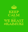 KEEP CALM cause WE BEAST #KAIMUKI - Personalised Poster A4 size