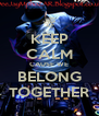 KEEP CALM CAUSE WE BELONG TOGETHER - Personalised Poster A4 size