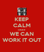 KEEP CALM cause WE CAN WORK IT OUT - Personalised Poster A4 size