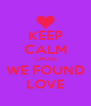 KEEP CALM CAUSE WE FOUND LOVE - Personalised Poster A4 size