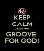 KEEP CALM cause we  GROOVE  FOR GOD! - Personalised Poster A4 size