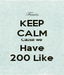 KEEP CALM Cause we Have 200 Like - Personalised Poster A4 size