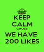 KEEP CALM CAUSE WE HAVE  200 LIKES - Personalised Poster A4 size