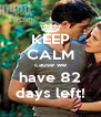 KEEP CALM cause we have 82 days left! - Personalised Poster A4 size