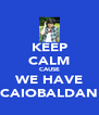 KEEP CALM CAUSE WE HAVE CAIOBALDAN - Personalised Poster A4 size