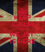 KEEP CALM CAUSE WE JST  IS HERE - Personalised Poster A4 size