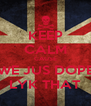 KEEP CALM CAUSE WE JUS DOPE LYK THAT - Personalised Poster A4 size