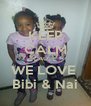 KEEP CALM CAUSE  WE LOVE  Bibi & Nai - Personalised Poster A4 size