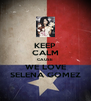 KEEP CALM CAUSE WE LOVE SELENA GOMEZ - Personalised Poster A4 size