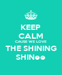 KEEP CALM CAUSE WE LOVE THE SHINING SHINee - Personalised Poster A4 size