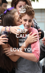 KEEP CALM CAUSE  WE LOVE YOU - Personalised Poster A4 size