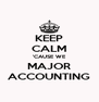 KEEP CALM 'CAUSE WE MAJOR ACCOUNTING - Personalised Poster A4 size