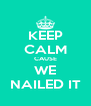 KEEP CALM CAUSE WE NAILED IT - Personalised Poster A4 size