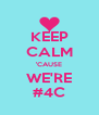 KEEP CALM 'CAUSE WE'RE #4C - Personalised Poster A4 size