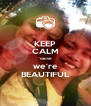 KEEP CALM 'cause we're BEAUTIFUL - Personalised Poster A4 size