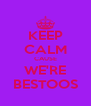 KEEP CALM CAUSE WE'RE BESTOOS - Personalised Poster A4 size