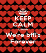 KEEP CALM Cause We're bffl's Forever - Personalised Poster A4 size