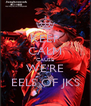 KEEP CALM CAUSE WE'RE EELS OF JKS - Personalised Poster A4 size