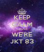 KEEP CALM CAUSE WE'RE JKT 83 - Personalised Poster A4 size