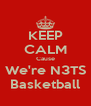 KEEP CALM Cause We're N3TS Basketball - Personalised Poster A4 size