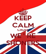 KEEP CALM CAUSE WE ' RE SHONERS - Personalised Poster A4 size