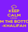 KEEP CALM CAUSE  WE STARTED FROM THE BOTTOM NOW WE HERE -KHALIFAH - Personalised Poster A4 size