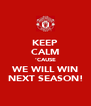 KEEP CALM 'CAUSE WE WILL WIN NEXT SEASON! - Personalised Poster A4 size