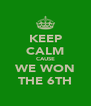 KEEP CALM CAUSE WE WON THE 6TH - Personalised Poster A4 size