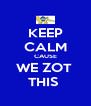 KEEP CALM CAUSE WE ZOT  THIS  - Personalised Poster A4 size