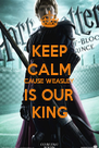 KEEP CALM CAUSE WEASLEY IS OUR KING - Personalised Poster A4 size
