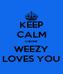KEEP CALM cause WEEZY LOVES YOU - Personalised Poster A4 size