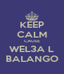 KEEP CALM CAUSE WEL3A L BALANGO - Personalised Poster A4 size