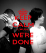 KEEP CALM CAUSE WE'RE DONE - Personalised Poster A4 size