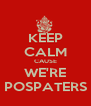 KEEP CALM CAUSE WE'RE POSPATERS - Personalised Poster A4 size