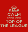 KEEP CALM CAUSE WE'RE TOP OF THE LEAGUE - Personalised Poster A4 size