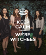 KEEP CALM CAUSE WE'RE WITCHEES - Personalised Poster A4 size