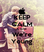 KEEP CALM Cause We're Young - Personalised Poster A4 size