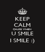 KEEP CALM CAUSE WHEN U SMILE I SMILE :) - Personalised Poster A4 size