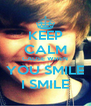 KEEP CALM CAUSE WHEN YOU SMILE I SMILE - Personalised Poster A4 size