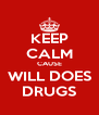 KEEP CALM CAUSE WILL DOES DRUGS - Personalised Poster A4 size