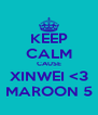 KEEP CALM CAUSE XINWEI <3 MAROON 5 - Personalised Poster A4 size