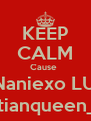 KEEP CALM Cause  xoNaniexo LUVS haitianqueen_87 - Personalised Poster A4 size