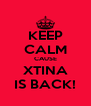 KEEP CALM CAUSE XTINA IS BACK! - Personalised Poster A4 size