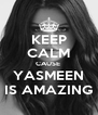 KEEP CALM CAUSE  YASMEEN IS AMAZING - Personalised Poster A4 size